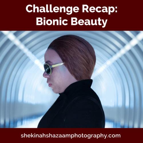 Challenge Recap: Bionic Beauty