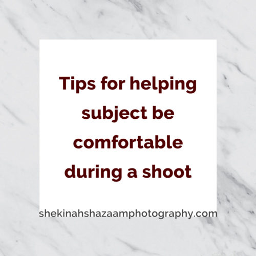 Tips for helping subject be comfortable during a shoot