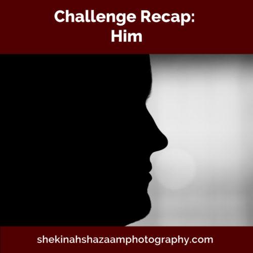 Challenge Recap: Him